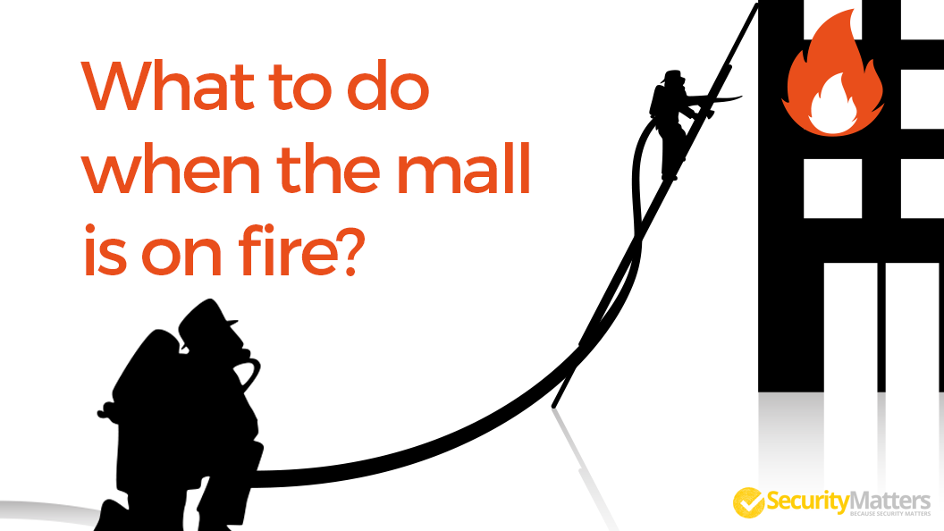 What to do when the mall is on fire